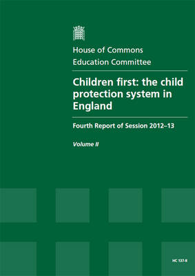 Children first: the child protection system in England, fourth report of session 2012-13, Vol. 2: Oral and written evidence