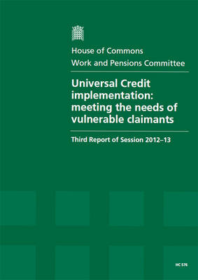 Universal Credit Implementation: Meeting the Needs of Vulnerable Claimants, Third Report of Session 2012-13, Vol. 1: Report, Together with Formal Minutes, Oral and Written Evidence