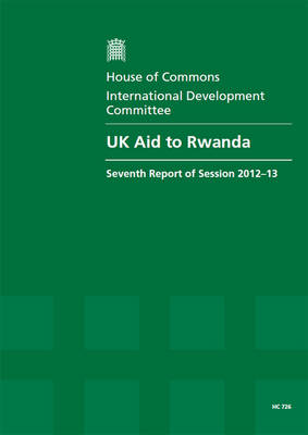 UK aid to Rwanda: seventh report of session 2012-13, Vol. 1: Report, together with formal minutes, oral and written evidence