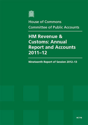 HM Revenue & Customs: Annual Report and Accounts 2011-12, Nineteenth Report of Session 2012-13, Report, Together with Formal Minutes, Oral and Written Evidence
