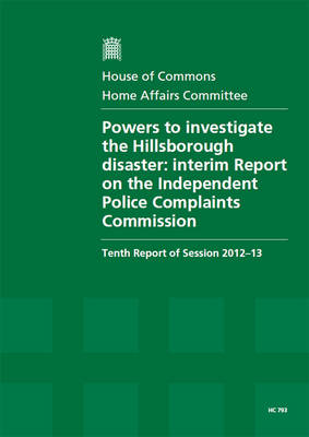 Powers to investigate the Hillsborough disaster: interim report on the Independent Police Complaints Commission, tenth report of session 2012-13
