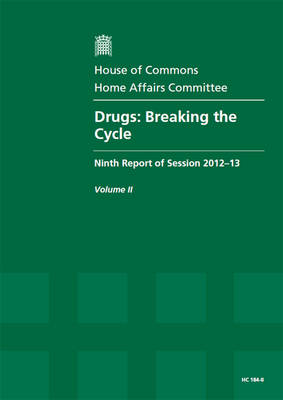 Drugs: Breaking the Cycle, Ninth Report of Session 2012-13, Vol. 2: Oral and Written Evidence