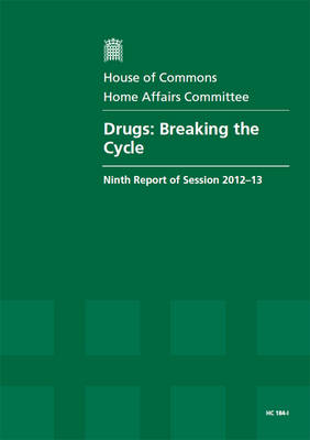 Drugs: breaking the cycle, ninth report of session 2012-13, Vol. 1: Report, together with formal minutes