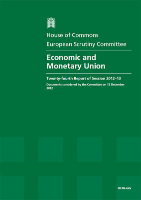 Economic and monetary union: twenty-fourth report of session 2012-13, documents considered by the Committee on 12 December 2012, report, together with formal minutes