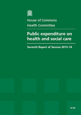 Public expenditure on health and social care: seventh report of session 2013-14, report, together with formal minutes relating to the report