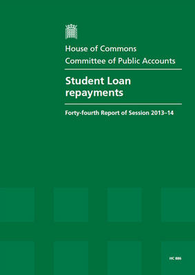 Student Loan Repayments: Forty-Fourth Report of Session 2013-14, Report, Together with Formal Minutes, Oral and Written Evidence