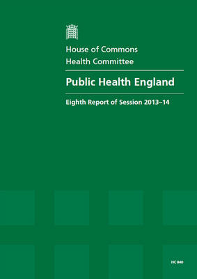 Public Health England: eighth report of session 2013-14, report, together with formal minutes relating to the report