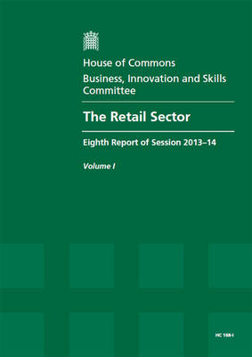 The Retail Sector: Eighth Report of Session 2013-14, Report, Together with Formal Minutes: Volume 1