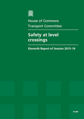 Safety at level crossings: eleventh report of session 2013-14, report, together with formal minutes relating to the report