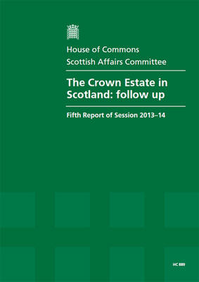 The Crown Estate in Scotland: Follow-Up, Fifth Report of Session 2013-14, Report, Together with Formal Minutes Relating to the Report