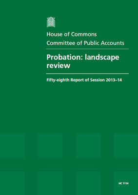 Probation: Landscape Review, Fifty-Eighth Report of Session 2013-14, Report, Together with Formal Minutes Related to the Report