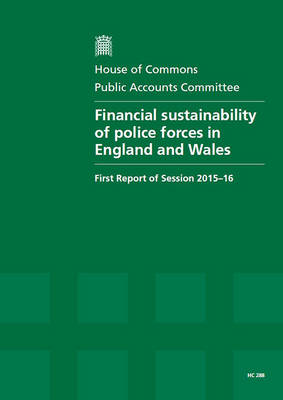 Financial Sustainability of Police Forces in England and Wales: First Report of Session 2015-16, Report, Together with Formal Minutes Relating to the Report