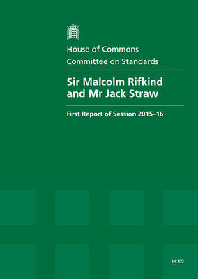 Sir Malcolm Rifkind and Mr Jack Straw: first report of session 2015-16, report, together with an appendix and formal minutes relating to the report