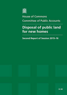 Disposal of Public Land for New Homes: Second Report of Session 2015-16, Report, Together with the Formal Minutes Relating to the Report