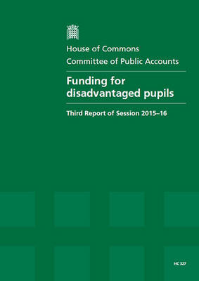 Funding for Disadvantaged Pupils: Third Report of Session 2015-16, Report, Together with Formal Minutes Relating to the Report
