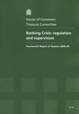 Banking Crisis: Regulation and Supervision: Fourteenth Report of Session 2008-09 - Report, Together with Formal Minutes, Oral and Written Evidence
