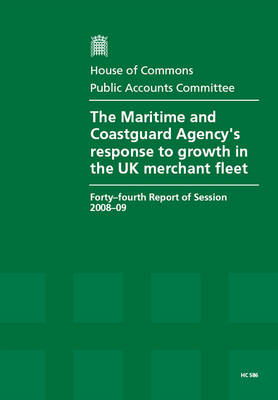 The Maritime and Coastguard Agency's Response to Growth in the UK Merchant Fleet: Forty-fourth Report of Session 2008-09 - Report, Together with Formal Minutes, Oral and Written Evidence