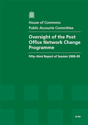 Oversight of the Post Office Network Change Programme: Fifty-third Report of Session 2008-09 - Report, Together with Formal Minutes, Oral and Written Evidence