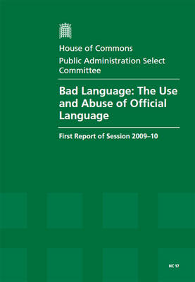 Bad Language: The Use and Abuse of Official Language: Report, Together with Formal Minutes, Oral and Written Evidence