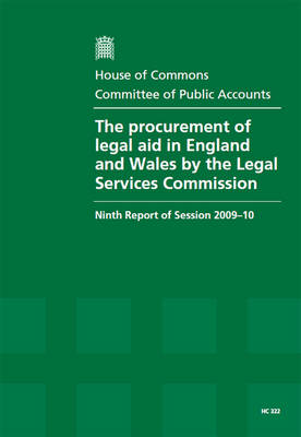 The Procurement of Legal Aid in England and Wales by the Legal Services Commission: Ninth Report of Session 2009-10 - Report, Together with Formal Minutes, Oral and Written Evidence
