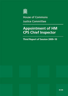 Appointment of HM CPS Chief Inspector: Third Report of Session 2009-10 Report, Together with Formal Minutes, Oral and Written Evidence