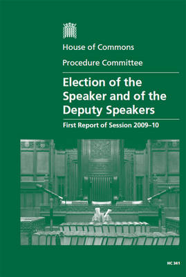 Election of the Speaker and of the Deputy Speakers: First Report of Session 2009-10 Report, Together with Formal Minutes and Written Evidence