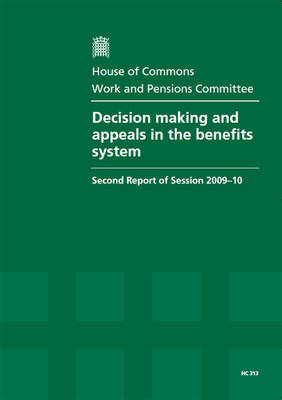 Decision Making and Appeals in the Benefits System: Second Report of Session 2009-10 - Report, Together with Formal Minutes, Oral and Written Evidence