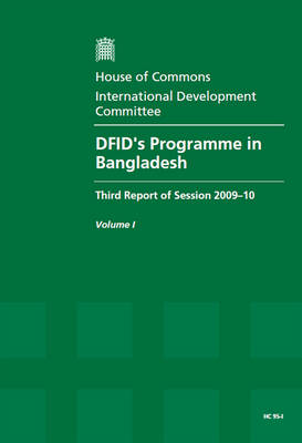 DFID's Programme in Bangladesh: Third Report of Session 2009-10: v. 1: Report, Together with Formal Minutes