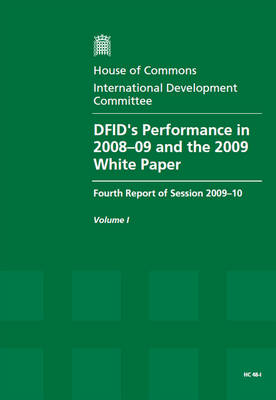 DFID's Performance in 2008-09 and the 2009 White Paper: Fourth Report of Session 2009-10: v. 1: Report, Together with Formal Minutes