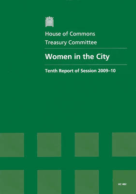 Women in the City: Tenth Report of Session 2009 -10 - Report, Together with Formal Minutes, Oral and Written Evidence