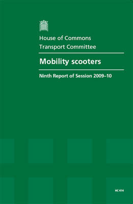 Mobility Scooters: Ninth Report of Session 2009 -10 - Report, Together with Formal Minutes, Oral and Written Evidence