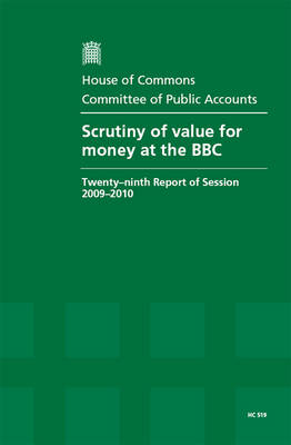 Scrutiny of Value for Money at the BBC: Twenty-ninth Report of Session 2009-10 Report, Together with Formal Minutes, Oral and Written Evidence
