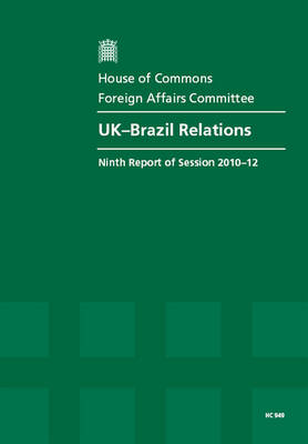 Uk-Brazil Relations: Ninth Report of Session 2010-12, Report, Together with Formal Minutes, Oral and Written Evidence