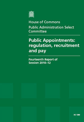 Public Appointments: Regulation, Recruitment and Pay, Fourteenth Report of Session 2010-12, Report and Appendices, Together with Formal Minutes and Oral Evidence