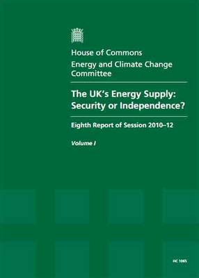 The UK's Energy Supply: Security or Independence?, Eighth Report of Session 2010-12, Vol. 1: Report, Together with Formal Minutes, Oral and Written Evidence