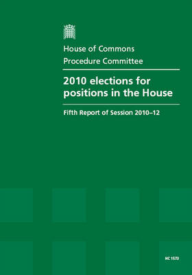 2010 Elections for Positions in the House: Fifth Report of Session 2010-12, Report, Together with Formal Minutes, Oral and Written Evidence