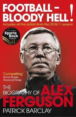 Football - Bloody Hell!: The Biography of Alex Ferguson