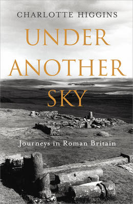 Under Another Sky: Journeys in Roman Britain