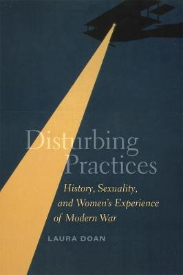 Disturbing Practices: History, Sexuality, and Women's Experience of Modern War