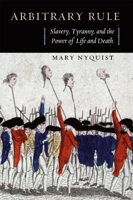 Arbitrary Rule: Slavery, Tyranny, and the Power of Life and Death