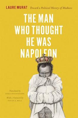 The Man Who Thought He Was Napoleon: Toward a Political History of Madness