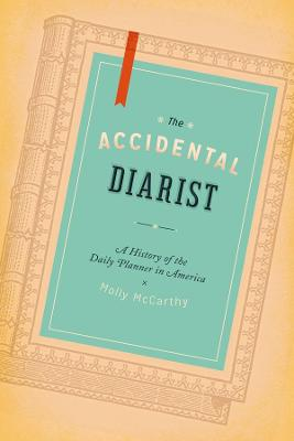 The Accidental Diarist: A History of the Daily Planner in America