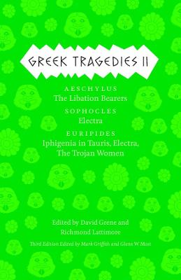 Greek Tragedies 2: Aeschylus: The Libation Bearers; Sophocles: Electra; Euripides: Iphigenia Among the Taurians, Electra, the Trojan Women: 2