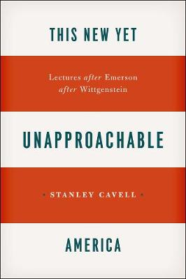 This New Yet Unapproachable America: Lectures After Emerson After Wittgenstein