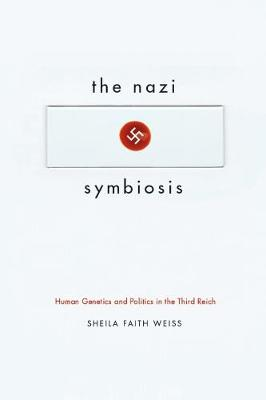 The Nazi Symbiosis: Human Genetics and Politics in the Third Reich