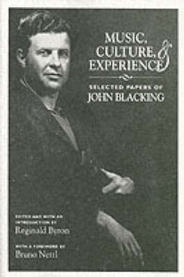Music, Culture and Experience: Selected Papers of John Blacking