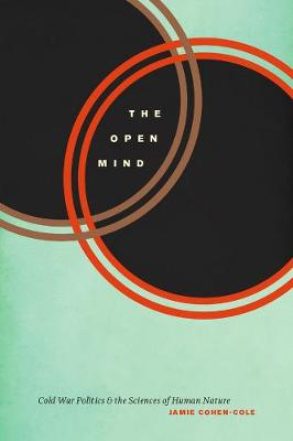 The Open Mind: Cold War Politics and the Sciences of Human Nature