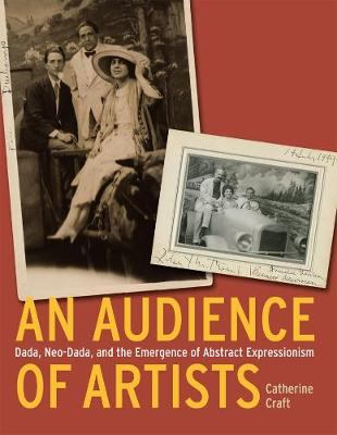 An Audience of Artists: Dada, Neo-Dada, and the Emergence of Abstract Expressionism