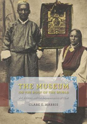 The Museum on the Roof of the World: Art, Politics, and the Representation of Tibet