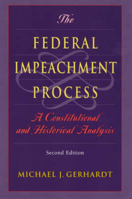 The Federal Impeachment Process: A Constitutional and Historical Analysis